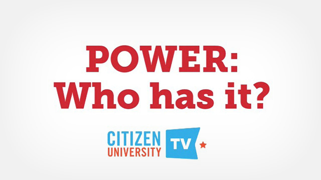 Citizen University TV: Case Study – Who has the power?